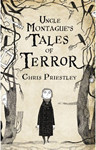 """Uncle Montague's Tales of Terror"" by Chris Preistley"